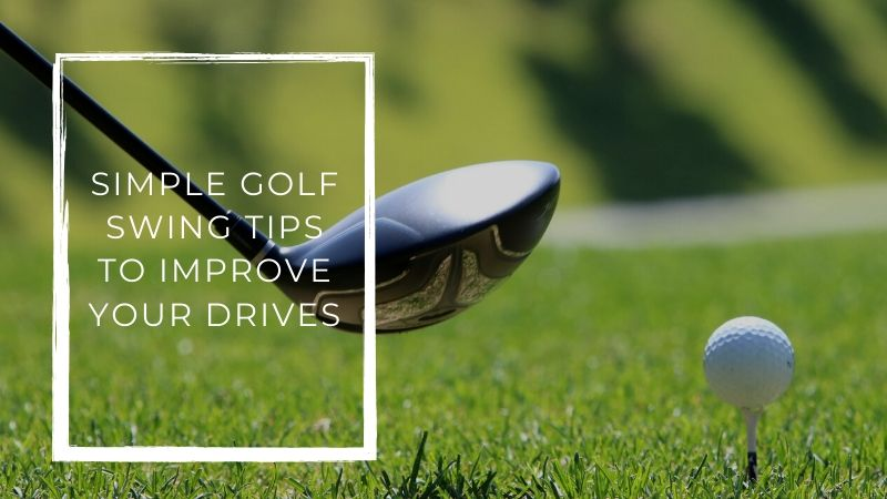 Golf Swing - Easy Golf Swing Tips to Improve Your Drives