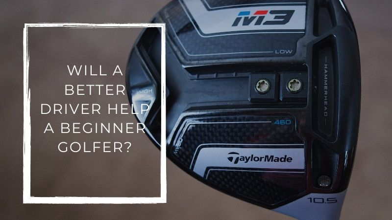 blog - Will buying a new driver help a beginner golfer?