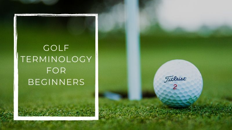Get a head start on the course with our guide on Golf Terminology for Beginners