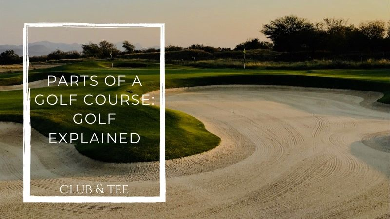 All the parts of a golf course explained