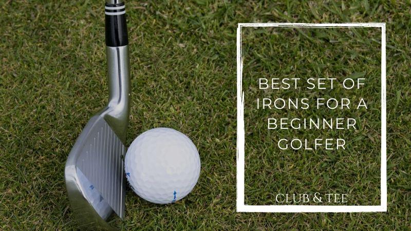 Choosing the Best Set of Irons for a Beginner Golfer