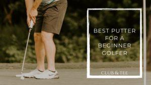 Best Putter for a Beginner Golfer