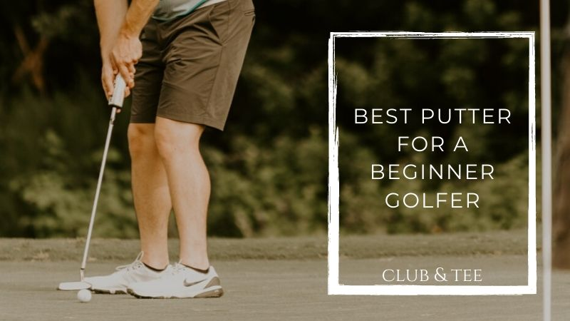 Best Putter for a Beginner Golfer