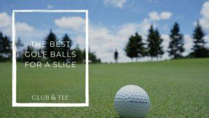 best golf balls for a slice - Clubs