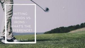 hitting hybrids vs irons - Clubs