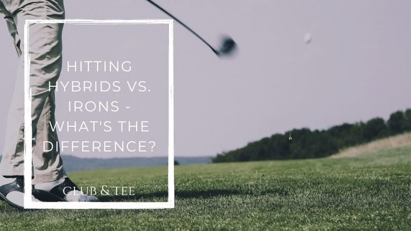 hitting hybrids vs irons - Hitting Hybrids vs Irons | What's the Difference?