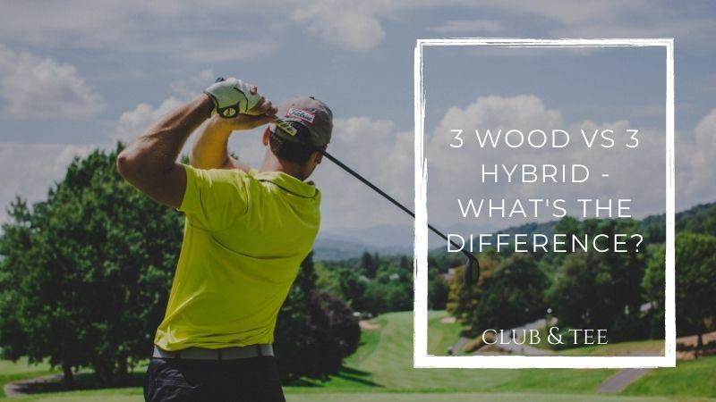 3 Wood vs 3 Hybrid