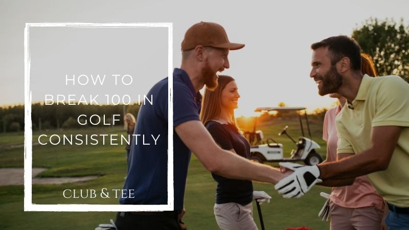 How to Break 100 in Golf Consistently