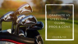 graphite vs steel golf clubs - Clubs