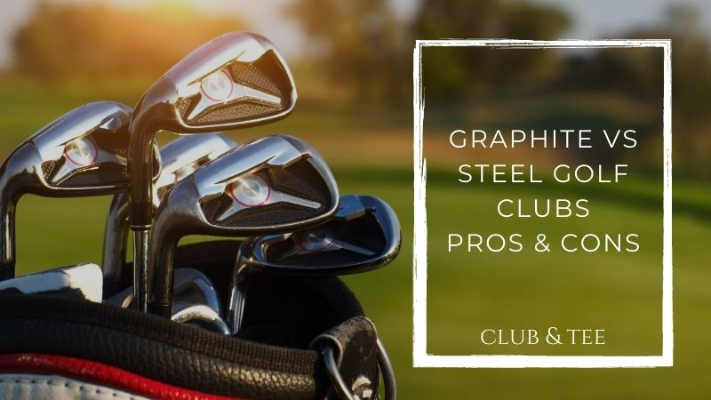 graphite vs steel golf clubs - Graphite vs Steel Golf Clubs | Pros and Cons | Differences