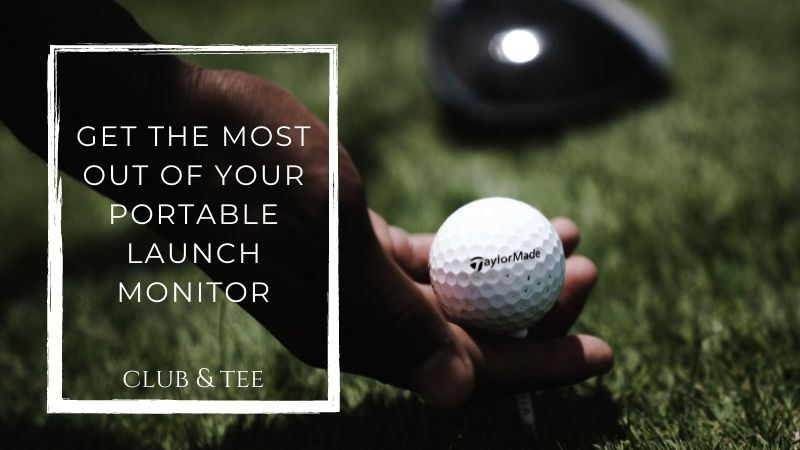 get the most portable launch monitor - How to Get the Most Out of a Portable Launch Monitor