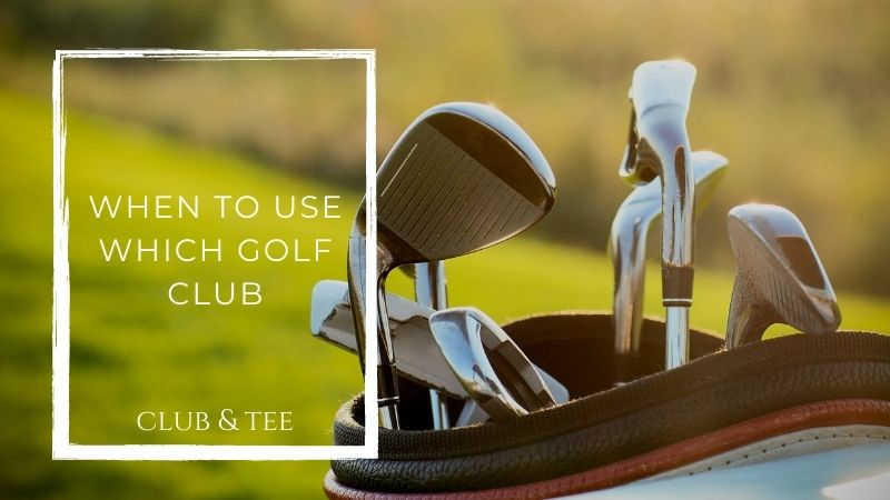 when to use which golf club